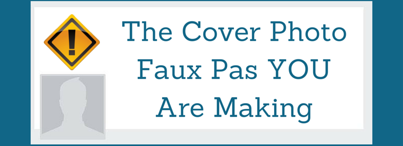 JO Social Branding - The Cover Photo Faux Pas YOU Are Making
